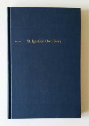 St. Ignatius' Own Story; With a Sampling of His Letters. Loyola, William Young