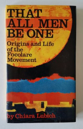 That All Men Be One; Origins and Life of the Focolare Movement. Chiara Lubich