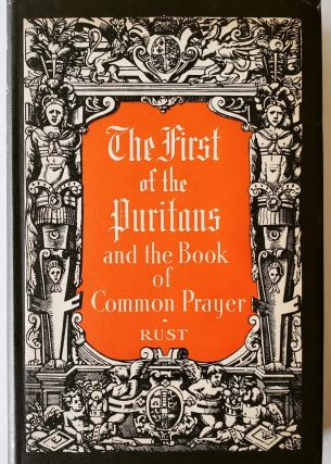 The First of the Puritans and the Book of Common Prayer. Anglican, Paul R. Rust