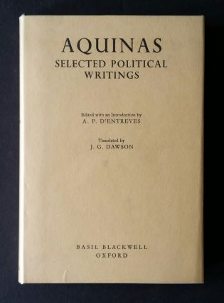 Aquinas Selected Political Writings; Edited with an Introduction by A.P. D'Entrèves. A. P....