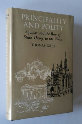 Principal and Polity; Aquinas and the Rise of State Theory in the West. Aquinas, Thomas Gilby