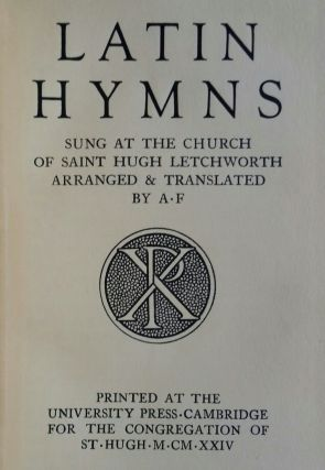 Latin Hymns; Sung at the Church of Saint Hugh Letchworth. Adrian Fortescue
