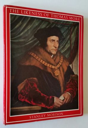 The Likeness of Thomas More; An Iconographical Survey of Three Centuries. Stanley Morison