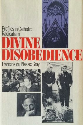 Divine Disobedience; Profiles in Catholic Radicalism. Francine du Plessix Gray