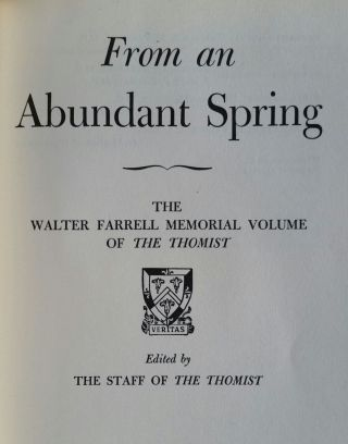 From An Abundant Spring; The Walter Farrell Memorial Voume of The Thomist
