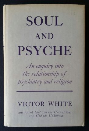 Soul and Psyche; An Enquiry into the Relationship of Psychotherapy and Religion. Victor White