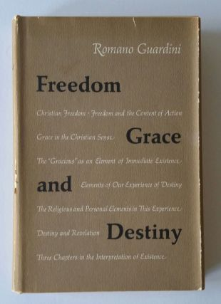 Freedom, Grace, and Destiny; Three Chapters in the Interpretation of Existence. Romano Guardini
