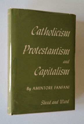 Catholicism, Protestantism and Capitalism. Amintore Fanfani