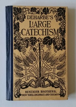 Deharbe's Large Catechism; Translated by a Father of the Society of Jesus of the Province of...