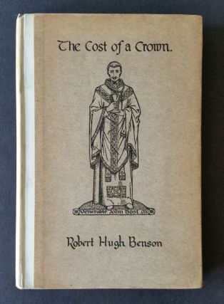 The Cost of a Crown: A Story of Douay & Durham; A Sacred Drama in Three Acts. Robert Hugh Benson