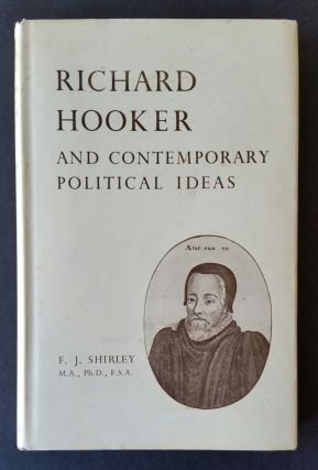 Richard Hooker and Contemporary Political Ideas. F J. Shirley