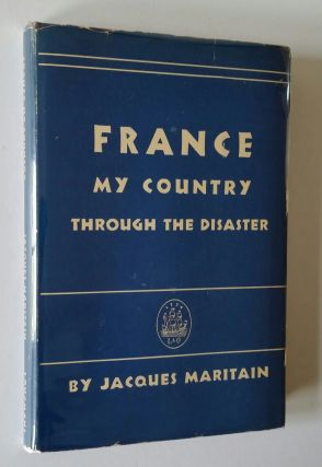 France My Country; Through the Disaster. Jacques Maritain
