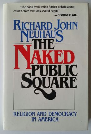 The Naked Public Square; Religion and Democracy in America. Richard John Neuhaus