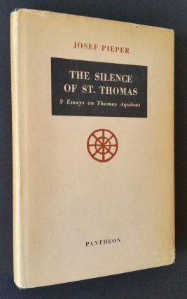 The Silence of St. Thomas; Three Essays on Thomas Aquinas. Josef Pieper