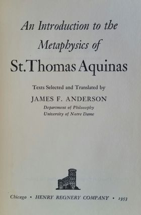 An Introduction to the Metaphysics of St. Thomas. James F. Anderson