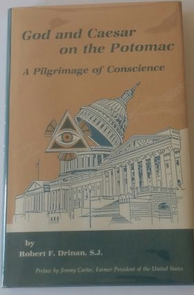 God and Caesar on the Potomac; A Pilgrimage of Conscience. Robert F. Drinan