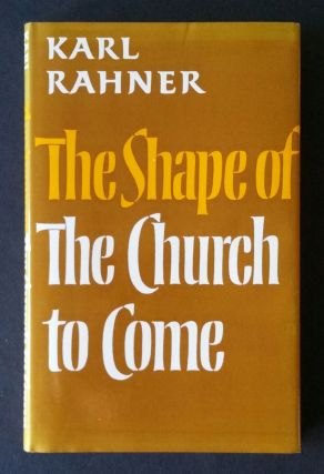 The Shape of the Church to Come. Karl Rahner
