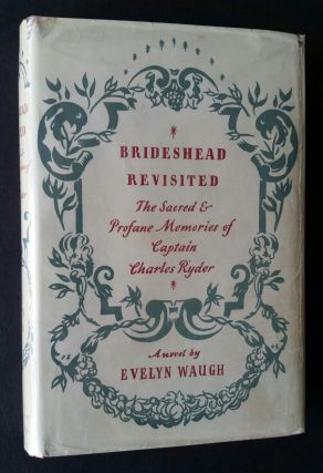 Brideshead Revisited; The Sacred and Profane Memories of Captain Charles Ryder. Evelyn Waugh