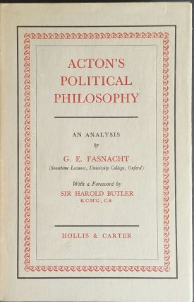 Acton's Political Philosophy; An Analysis by G. E. Fasnacht. G. E. Fasnacht