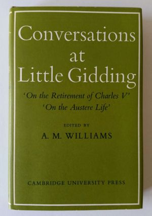 Conversations at Little Gidding; Dialogues by Members of the Ferrar Family. A. M. Williams