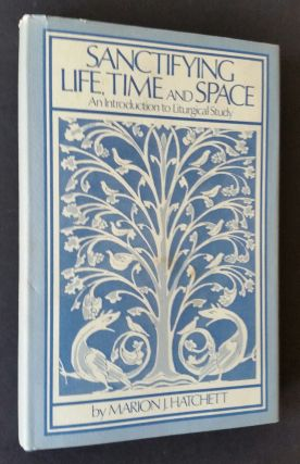 Sanctifying Life, Time and Space; An Introduction to Liturgical Study