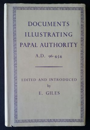 Documents Illustrating Papal Authority, A.D. 96-454; Edited and Introduced by E. Giles. Fathers,...