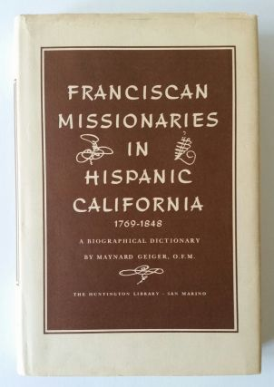 Franciscan Missionaries in Hispanic California 1769-1848; A Biographical Dictionary. Maynard Geiger