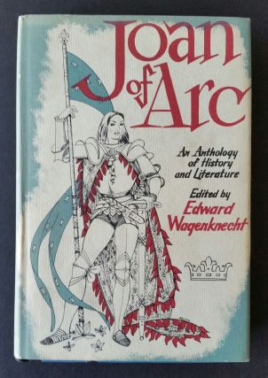 Joan of Arc; An Anthology of History and Literature. Edward Wagenknecht