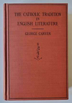 The Catholic Tradition in English Literature. George Carver