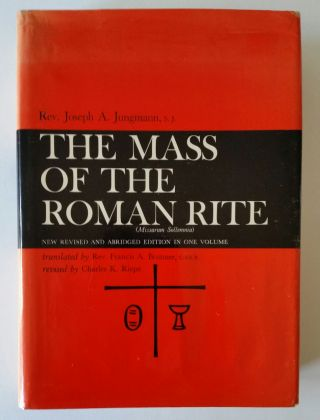 The Mass of the Roman Rite; Its Origins and Development (Missarum Sollemnia