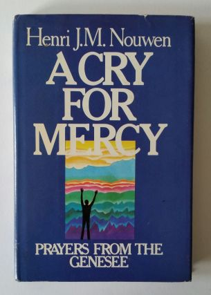 A Cry for Mercy; Prayers from the Genesee. Henri J. M. Nouwen