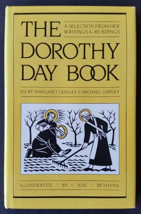 The Dorothy Day Book; A Selection from Her Writings and Readings. Ade Bethune, Margaret Quigley,...