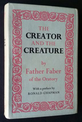 The Creator and the Creature; Or, The Wonders of Divine Love. Frederick William Faber