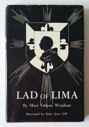Lad of Lima; The Story of Blessed Martin de Porres. Mary Jean Dorcy, Mary Fabyan Windeatt